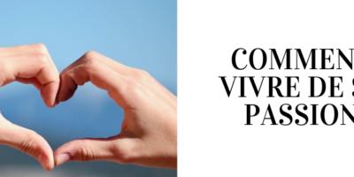 COMMENT VIVRE DE SA PASSION