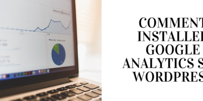 Comment installer Google analytics sur un blog Wordpress